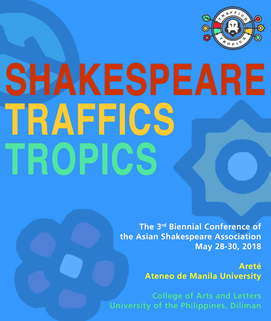 Shakespeare, Traffics, Tropics is the 3rd biennial conference of the Asian Shakespeare Association jointly hosted by the Ateneo de Manila University and the University of the Philippines Diliman
