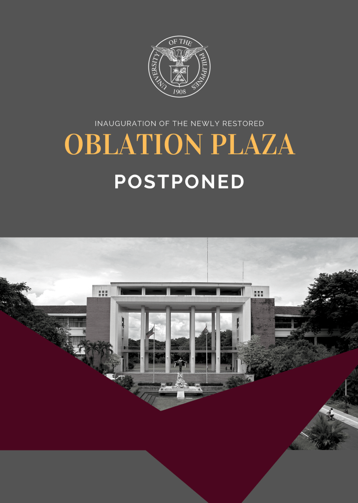 We regret to inform the public that, due to unforeseen circumstances, the unveiling of the newly-restored Oblation Plaza slated for Saturday, 23 February 2019, at 5:00 PM, has been postponed. The new schedule will be announced soon.